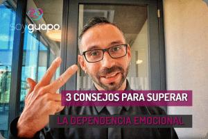 3 Consejos para Superar la Dependencia Emocional en la Pareja